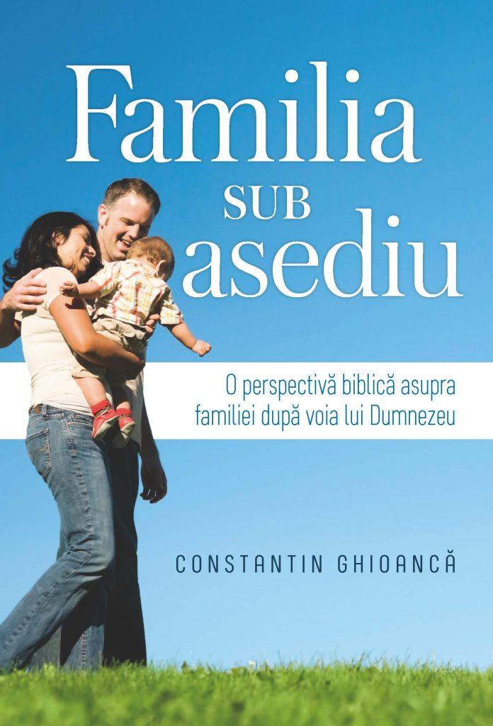 Familia sub asediu: O perspectivă biblică asupra familiei după voia lui Dumnezeu